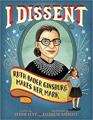 I Dissent: Ruth Bader Ginsburg Makes Her Mark - And this one was recommended by a co-worker. It does a great job of explaining the courts system and why equality is so important. It's on our wishlist this year. The hardcover is about $11.98 on Amazon.com