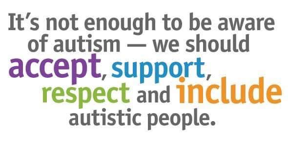 "Motivational quote on a white background. words say ""It's not enough to be aware of autism - we should accept, support, respect and include autistic people."" The word accept is coloured purple, the word support is coloured a light blue, respect is coloured a light green and the word include is coloured orange the rest of the words are black and seem to be a smaller font than the three coloured words."