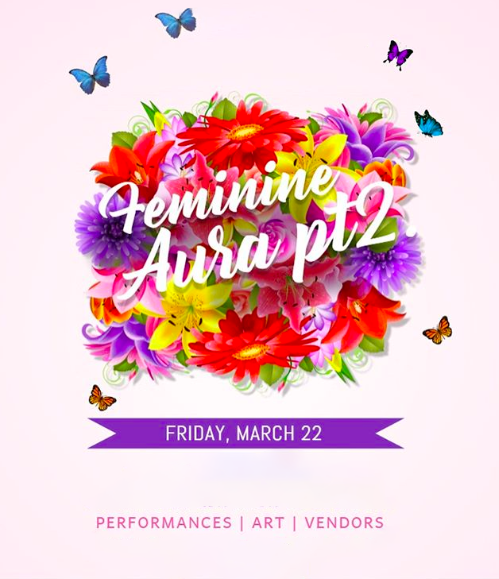 Feminine Aura Pt 2 - Feminine Aura Pt 2 is a Women's Month's celebration. We had female artists, vendors and performers. Because celebrating women is not just for women, we featured male artists and performers alike who celebrating women in all of their glory.