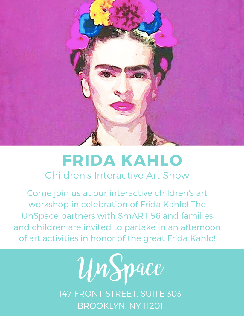 Frida Kahlo Children's Interactive Art Show - Educational experience for the whole family inspired by Frida Kahlo sensational life. March 23rd 3:00 -7:00 pm.A combination of theater and art will take you on a journey to Frida's mystical soul.The Workshop:- A Frida theatrical performance. You will feel Frida's spirit and the inspiration behind her work.- Understand the visual elements and symbols of her deeply introspective work.- Create self-portraits inspired by Frida's unique style- Work on a fashion project with fresh flowers inspired by her self expression.-Our littlest participant will explore Mexican vibes and color palettes threw a landscape project.