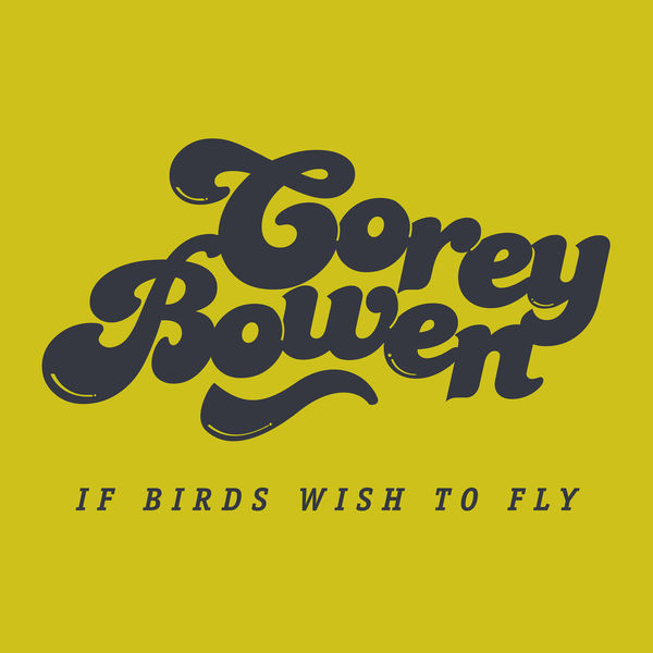 Corey Bowen – If The Birds Wish to Fly