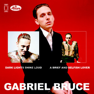 Gabriel Bruce ‎– Dark Lights Shine Loud / A Brief And Selfish Lover EP