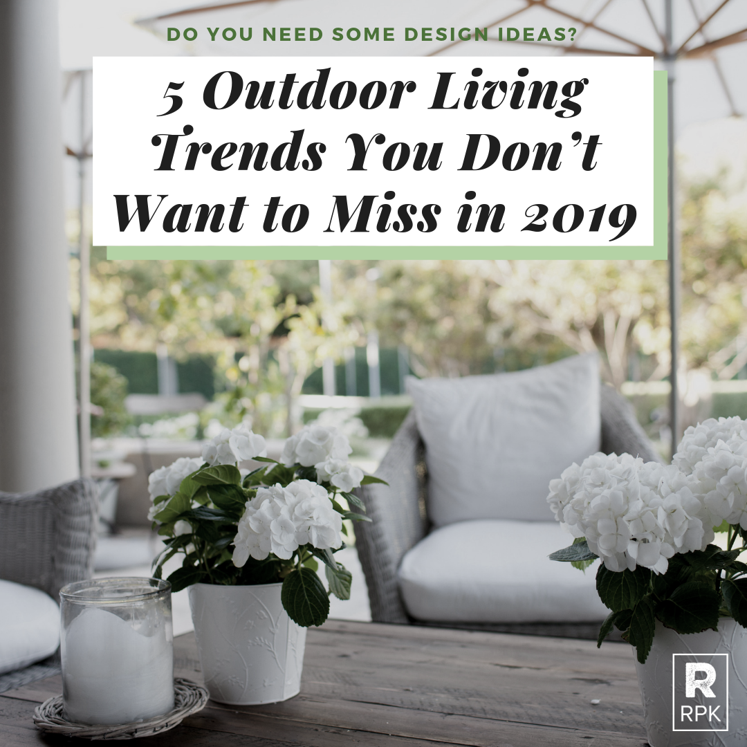 5 Outdoor Living Trends You Don't Want to Miss in 2019 NOT IG.png