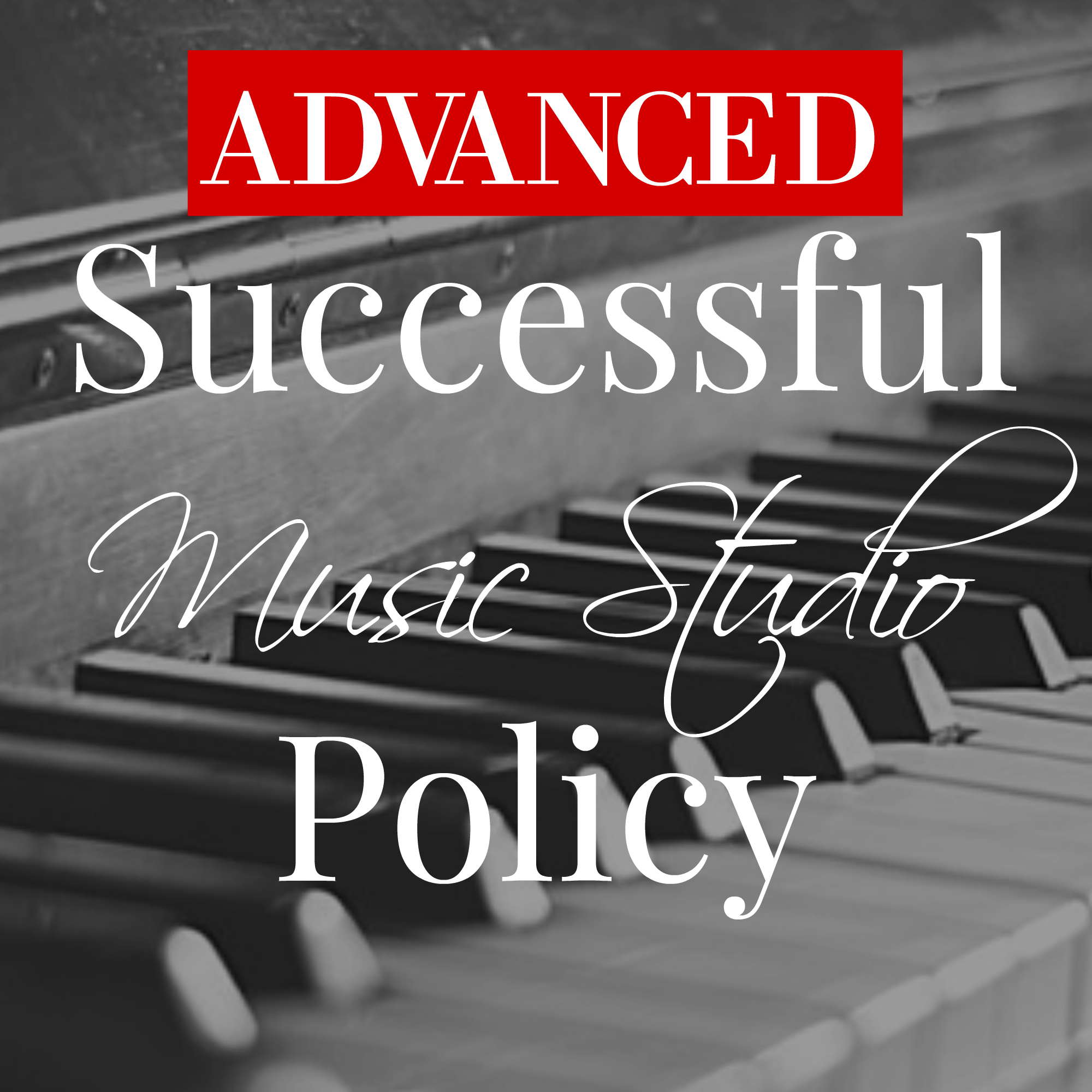 ADVANCED MUSIC POLICY - Basic policy Plus 3 Additional SECTIONS to: INCREASING INCOME, Recruiting NEW STUDENTs and Student Retention