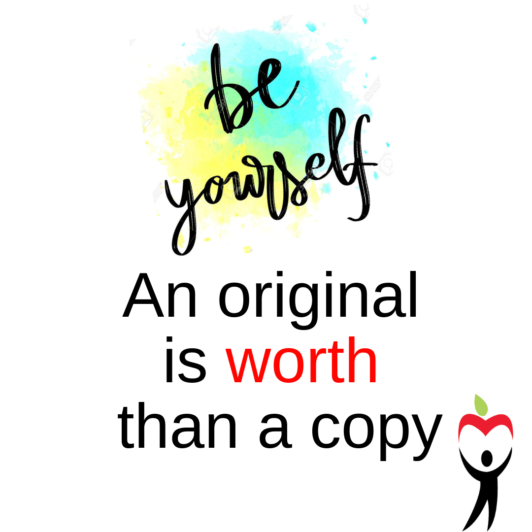 be yourself because an original is worth than a copy.png