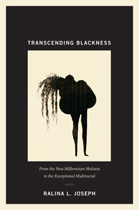 Transcending Blackness: From the New Millennium Mulatta to the Exceptional Multiracial