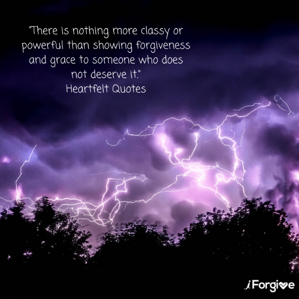 There is nothing more classy or powerful than showing forgiveness and grace to someone who does not deserve it.- Heartfelt Quotes.png