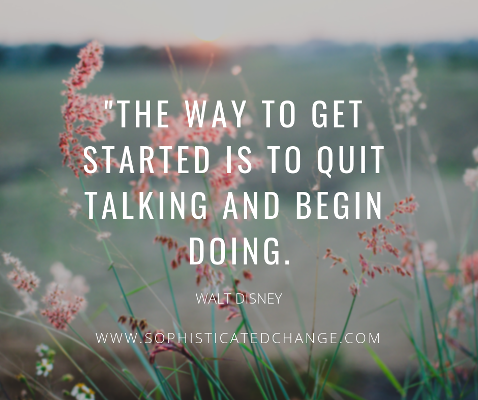 _The way to get started is to quit talking and begin doing..png
