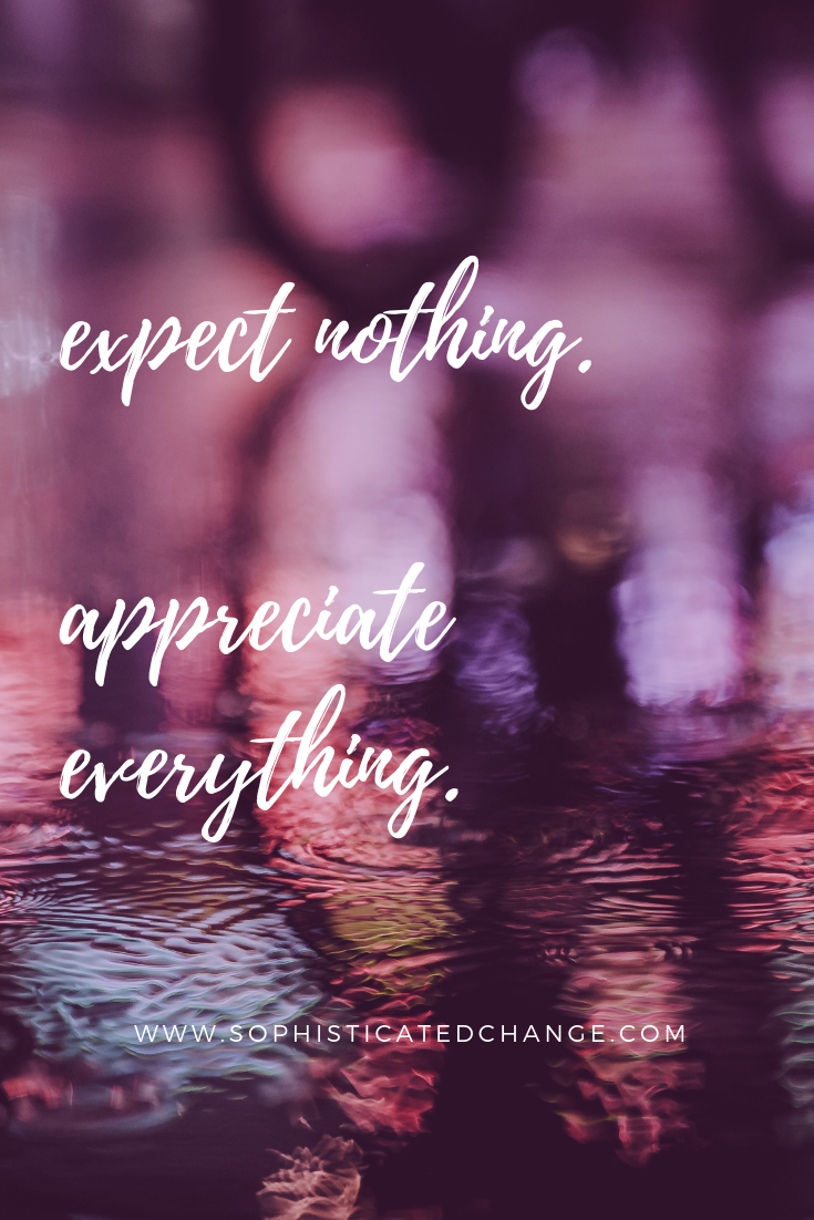expect nothing. appreciate everything..png
