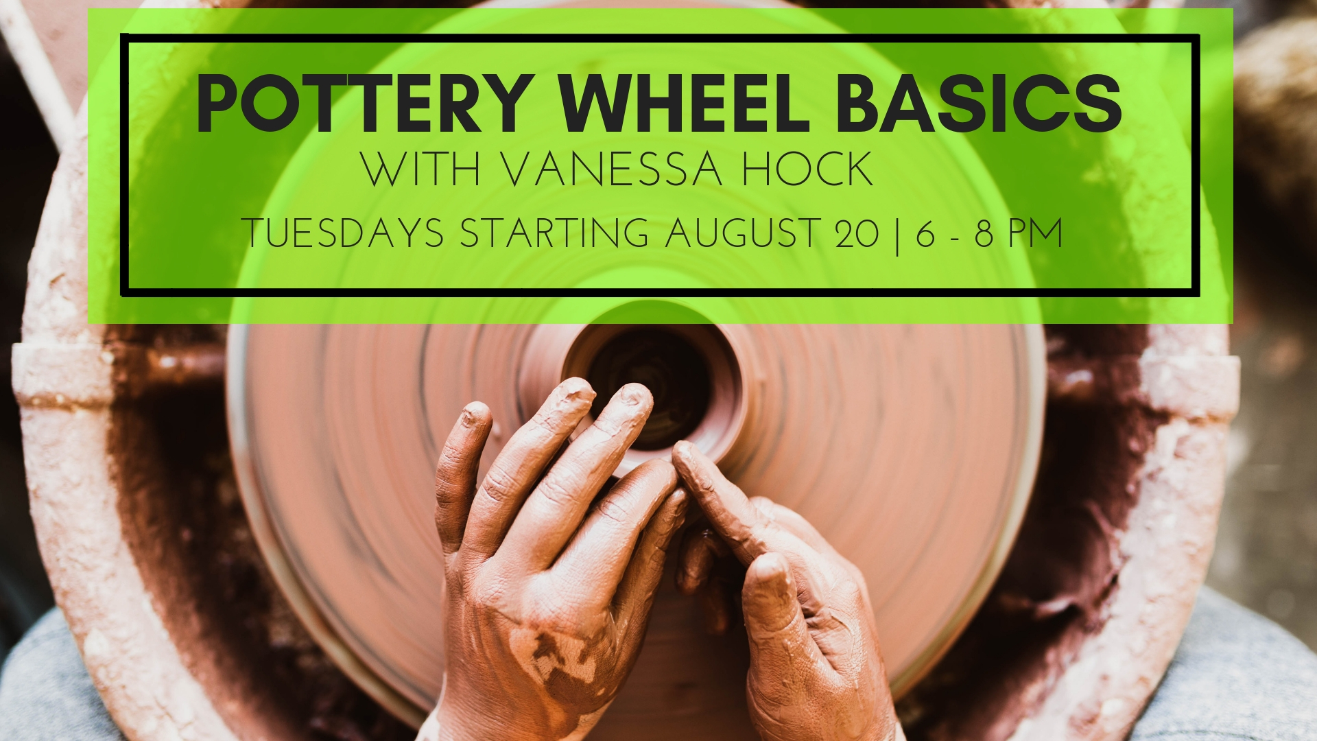 AUGUST- pottery wheel-tuesdays.jpg