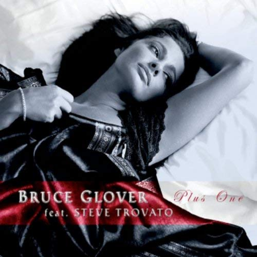 Plus One - Bruce Glover featuring Steve TrovatoIntimate acoustic guitar and flugelhorn musicmade for candles, wine and romanceGenre: Easy Listening: Instrumental PopRelease Date: 2012