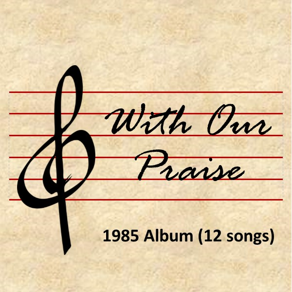 Songs - With Our Praise.jpg