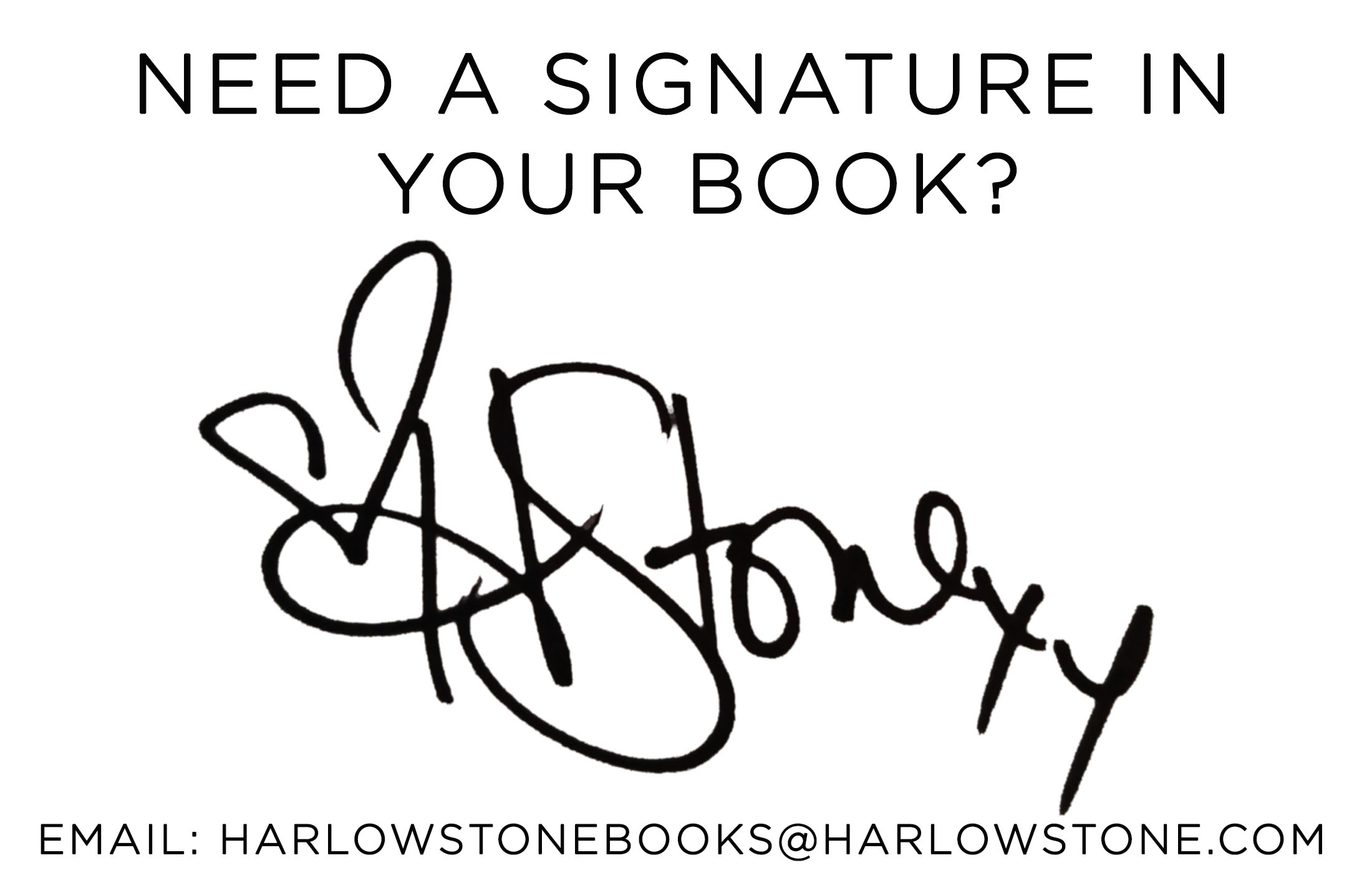 No Problem. - Email Harlow and she'll send you a personalized bookplate sticker for inside the flap!Please include the name you want in the book and where you purchased.harlowstonebooks@harlowstone.com