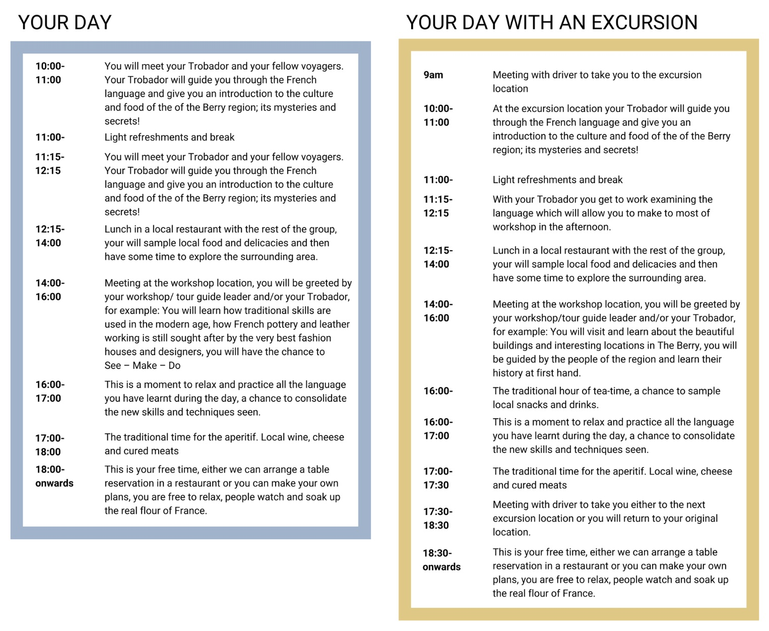 Your journey timetable - Your day will start with a meeting with your Trobador guide, who will give you the key terms and language that you will require for your workshop and/or excursions in the afternoon.