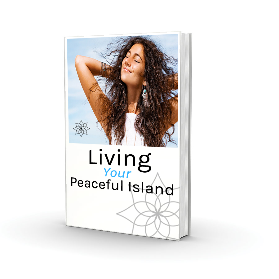 Excerpt from eBook Living Your Peaceful Island - Download Yours Free Right Here - Click for more information