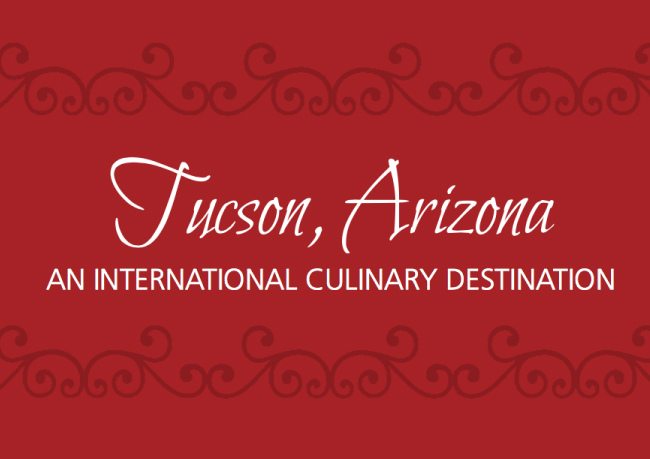 TUCSON, ARIZONA — AN INTERNATIONAL CULINARY DESTINATION - This nomination of the City of Tucson as a UNESCO City of Gastronomy was made possible by the City of Tucson, Santa Cruz Valley Heritage Alliance, and University of Arizona Southwest Center.