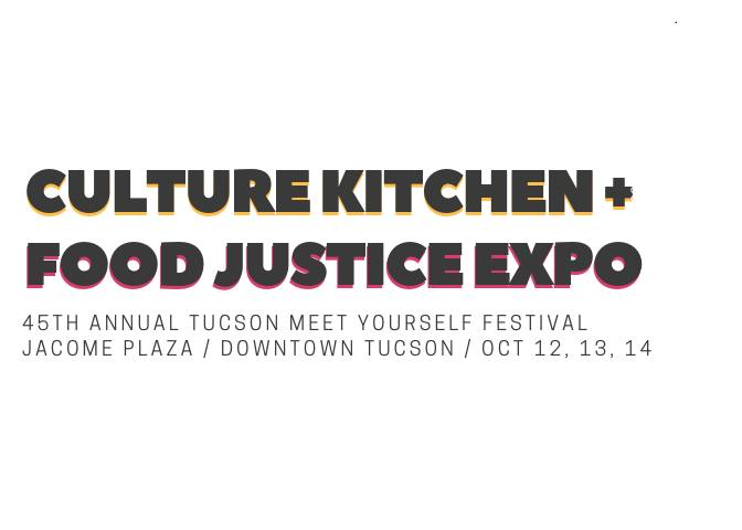 Food Justice Expoat Tucson Meet Yourself - Annual event within Tucson Meet Yourself, The Food Justice Expo introduces festival goers to the grassroots organizations in their community focused on food resiliency, sovereignty , security, and justice.