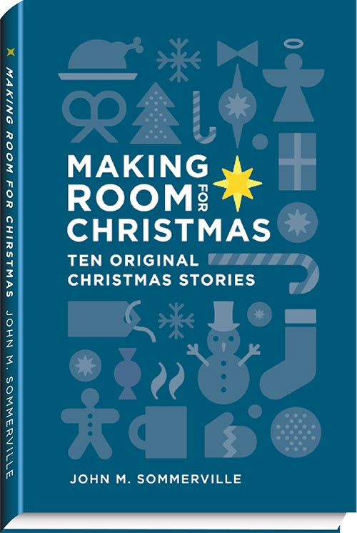 Making Room for Christmas - Ten original Christmas stories: The perfect gift for family and friends to read aloud and share during the Christmas season.