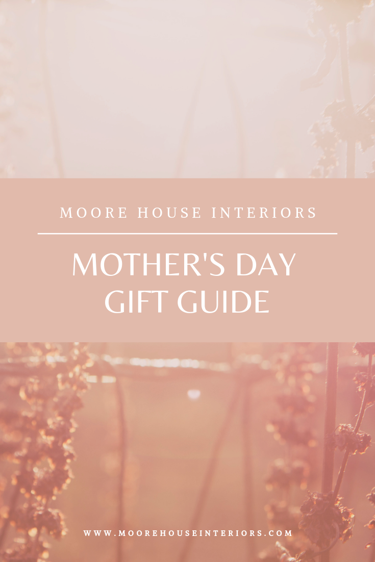 moore house Interiors mothers day gift guide.png