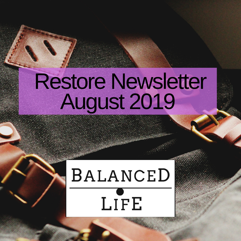 Restore Newsletter August 2019 - In this month's issue:Packing the Ultimate Employee Work Bag.Building a Workout Plan when you Work in a Restaurant.Fatigue: The Leading Cause of Injuries in Restaurants. How to remedy it and prevent it.
