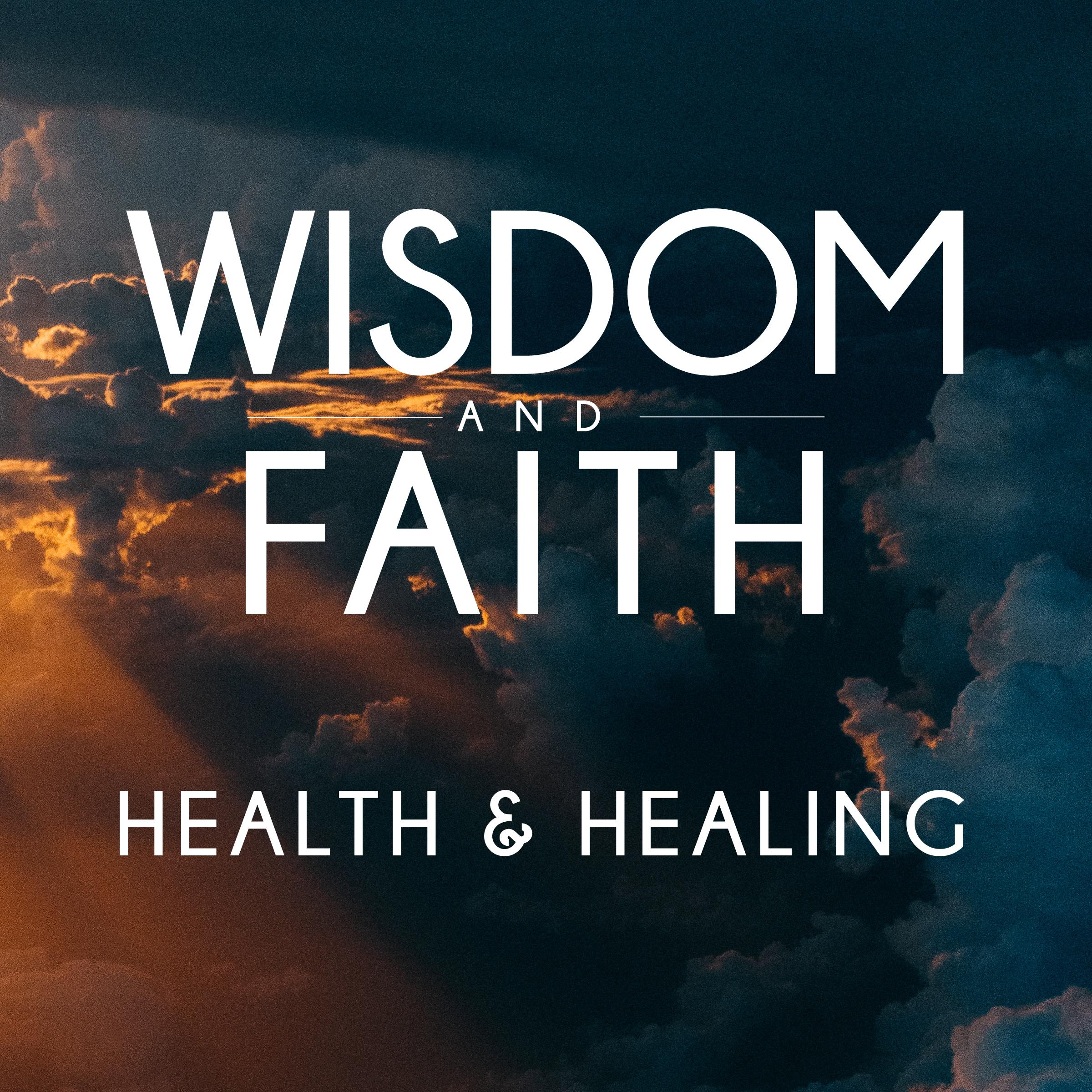 Wisdom & Faith: Health and Healing