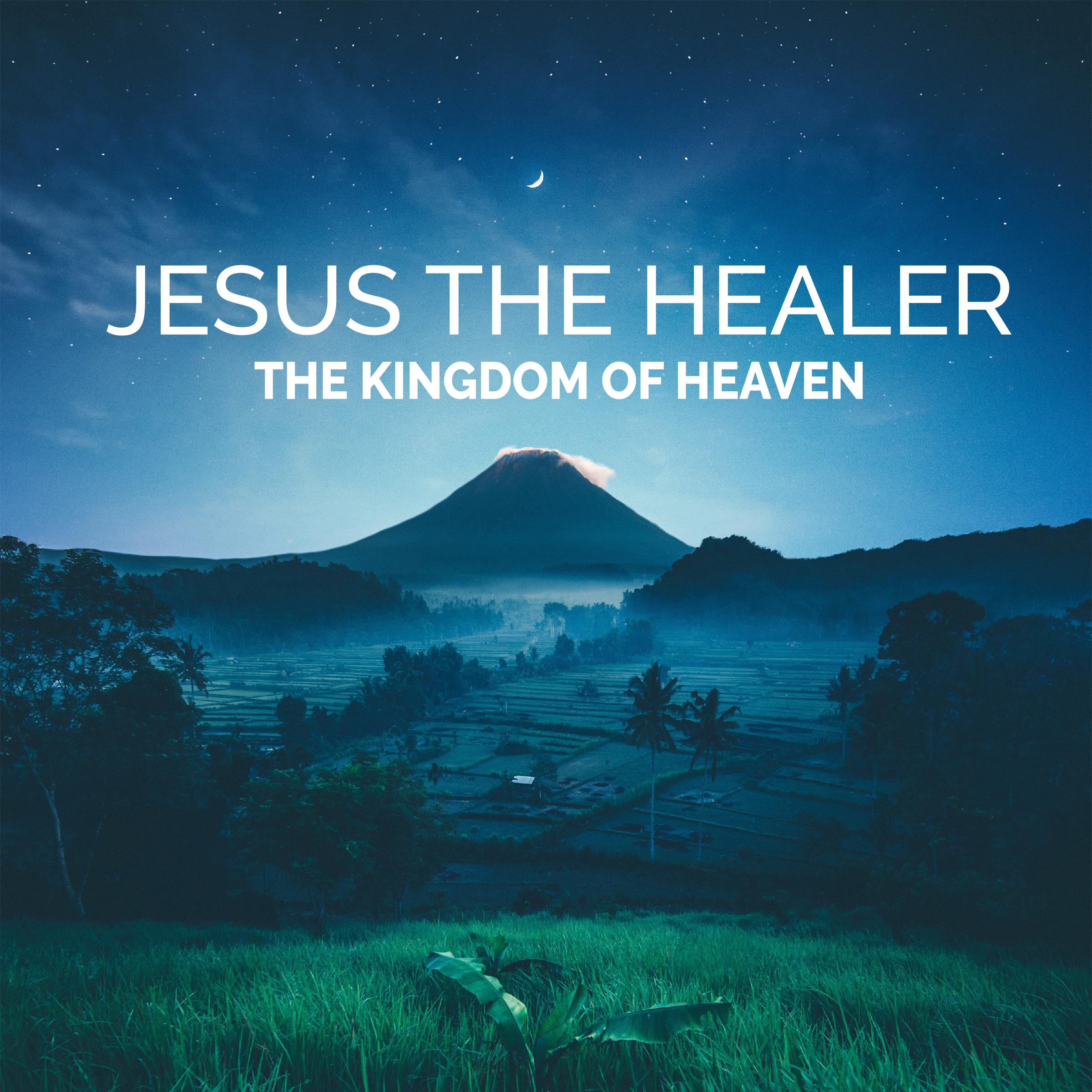 Jesus the Healer Kingdom of Heaven