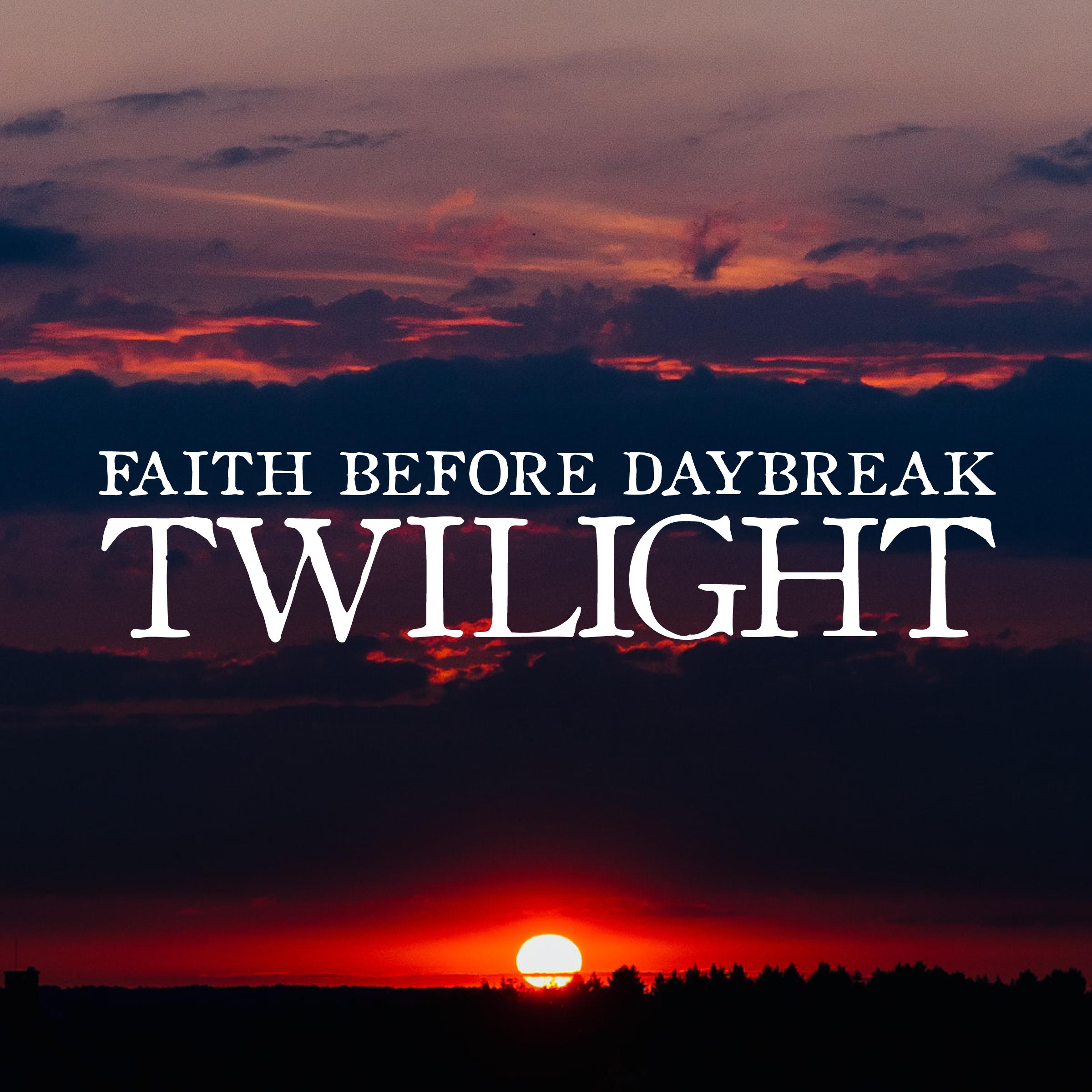 Faith Before Daybreak: Twilight