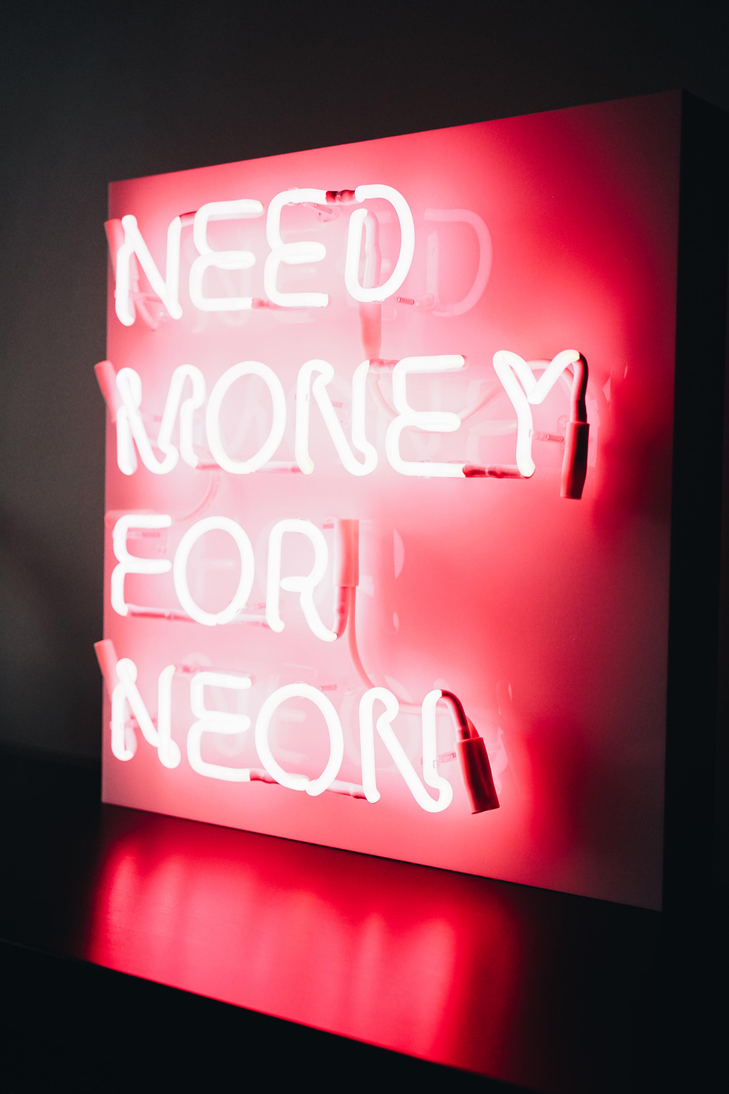 Need Money For Neon