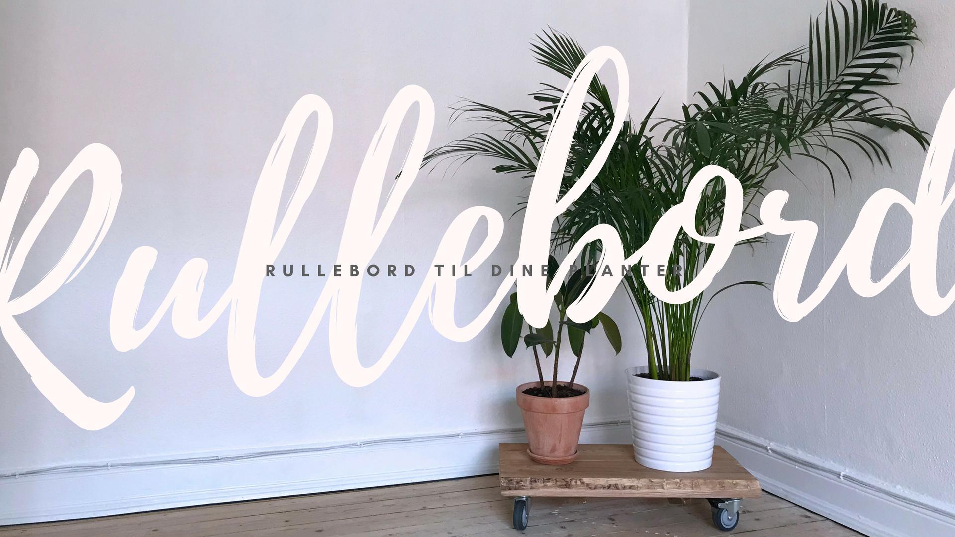 rullebord til dine planter