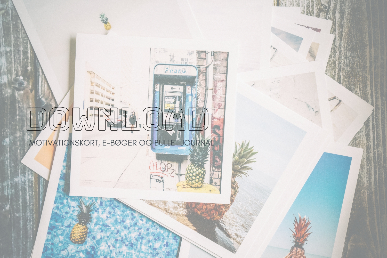 Download - hent og print (motivationskort, e-bøger eller sider til bullet journal)