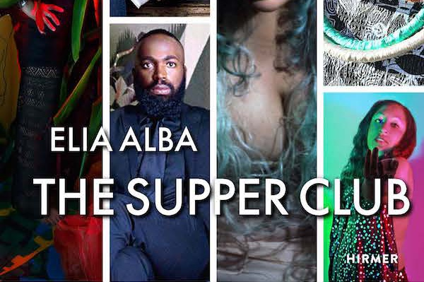 Elia Alba: The Supper Club - Edited by Sara Reisman with George Bolster and Anjuli Nanda