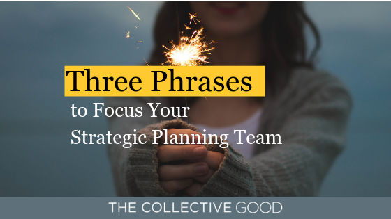 Copy of Three Phrases to Focus Your Strategic Planning Team.png