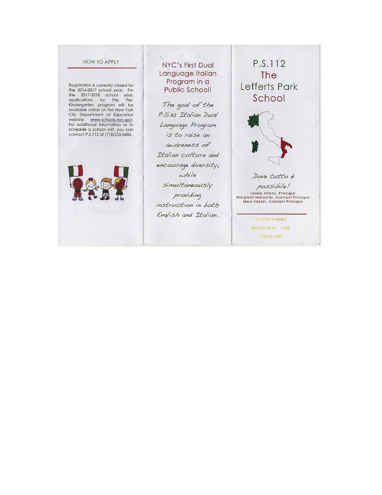 PS112 (Lefferts Park - Brooklyn) - PS112 ha un programma bilingue da diversi anni (PreK fino a 2nd grade per l'anno scolastico 2018-19).La scuola si trova al 7115 15th Avenue, Brooklyn, NY 11228. Per visitare la scuola, chiamare il 718 - 232 0685.