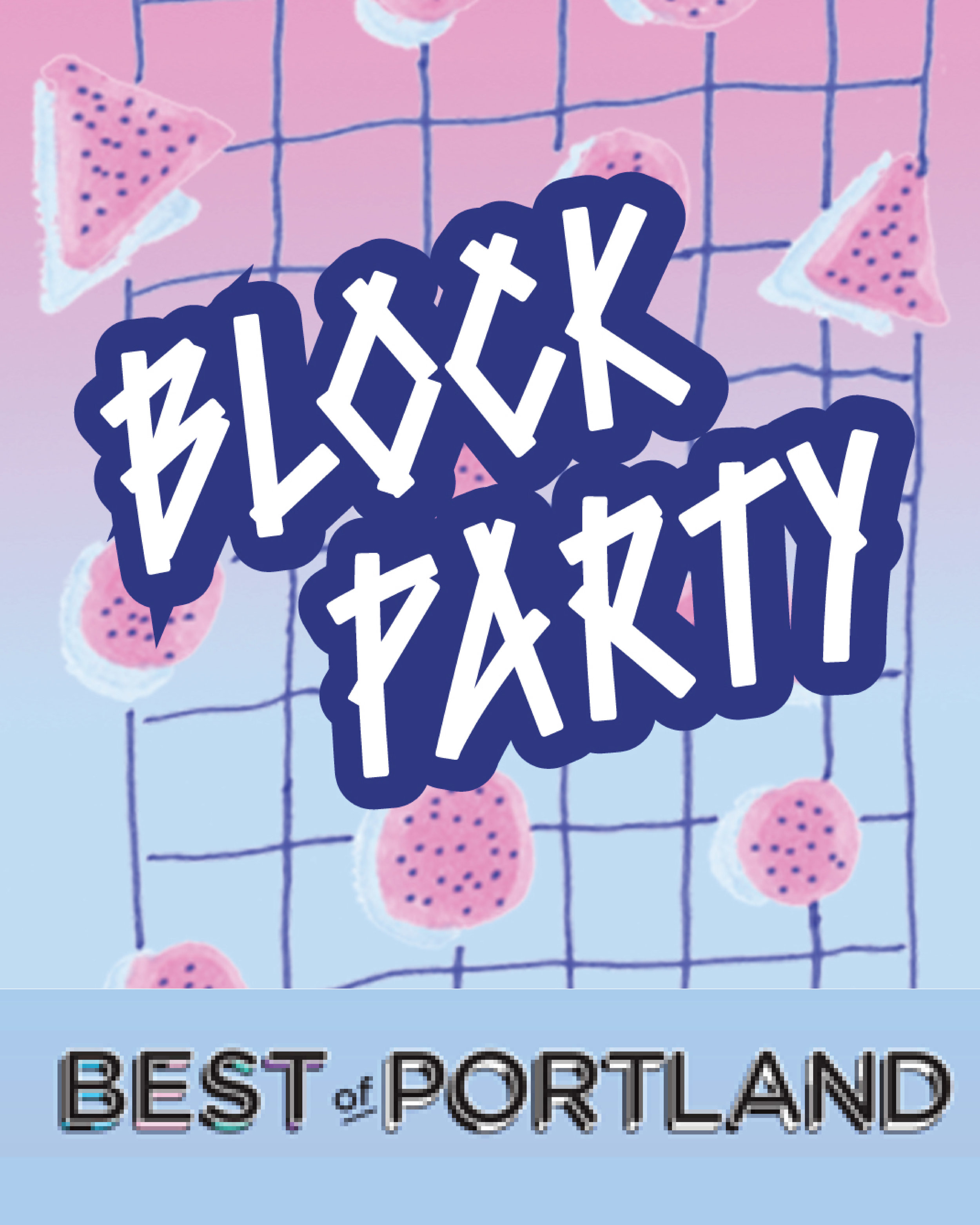 BEST OF PORTLAND BLOCK PARTY, EVENT - We invite the city into our proverbial living room for a block party kicking off summer in celebration of our Best Of Issue.