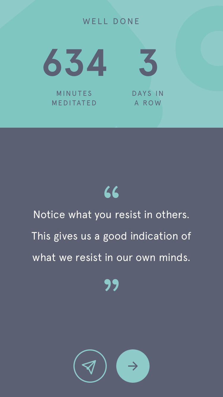 Headspace sessions always end with a little quote that summarizes the theme of that day's meditation. Found this one in my phone from awhile ago … fitting, right?