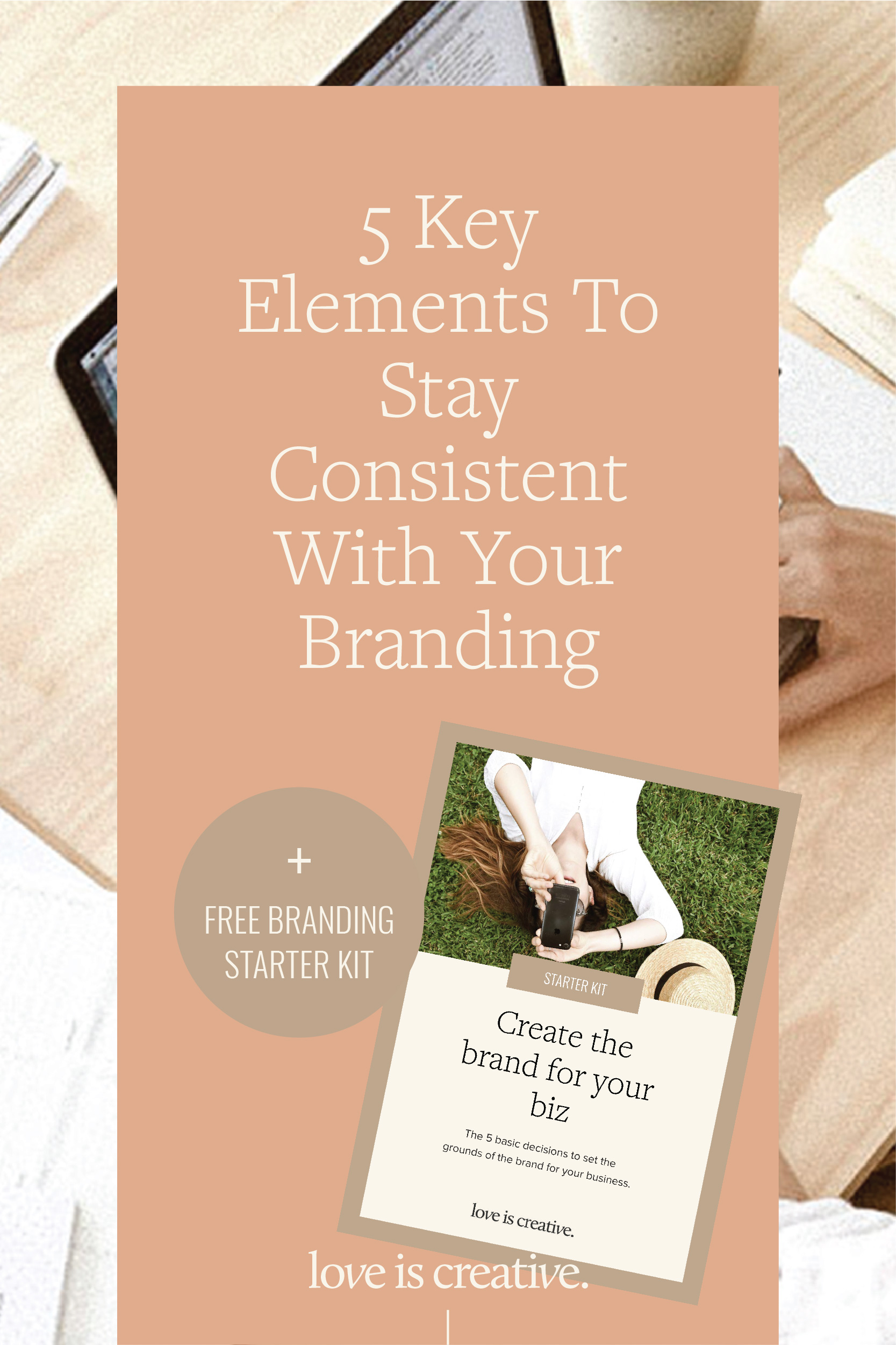 5 Key Elements to Have in Place to Stay Consistent with Your Branding - Love is Creative
