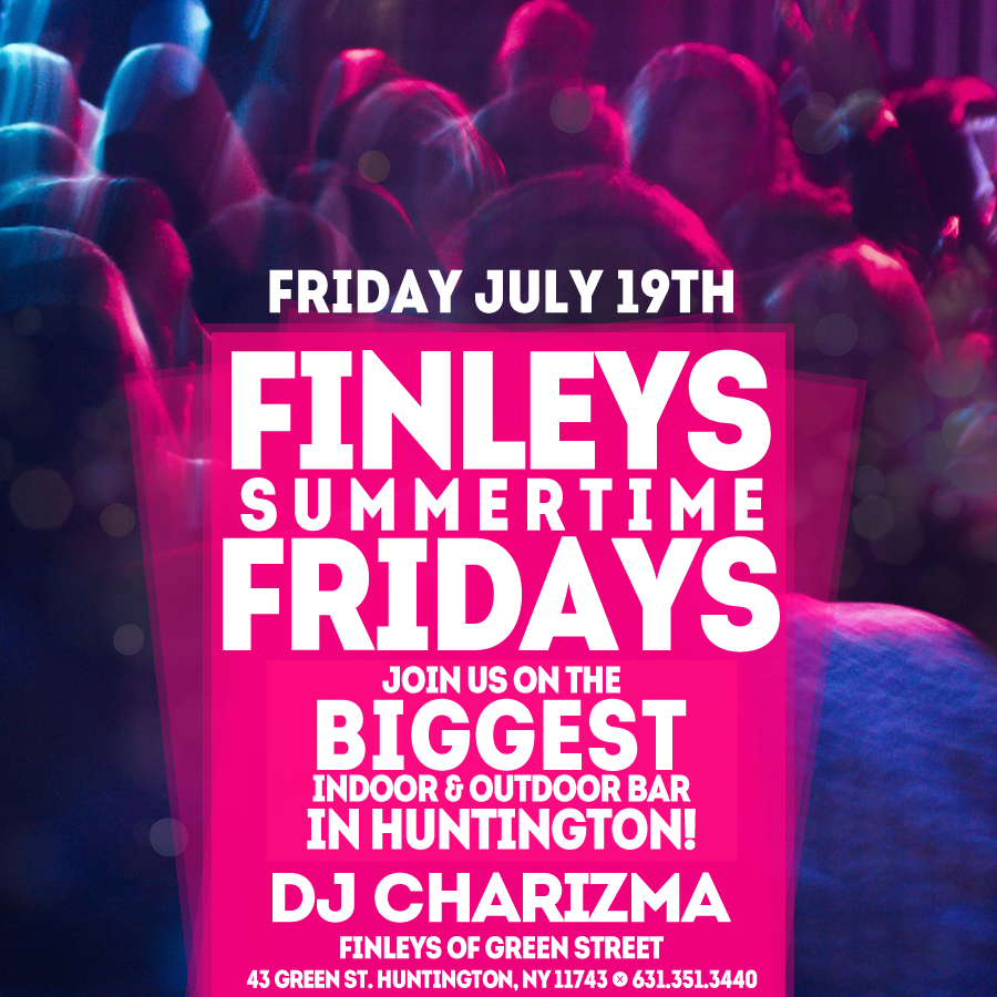 Flyer for Finley's Fridays with DJ Charizma at 11pm on July 19th.