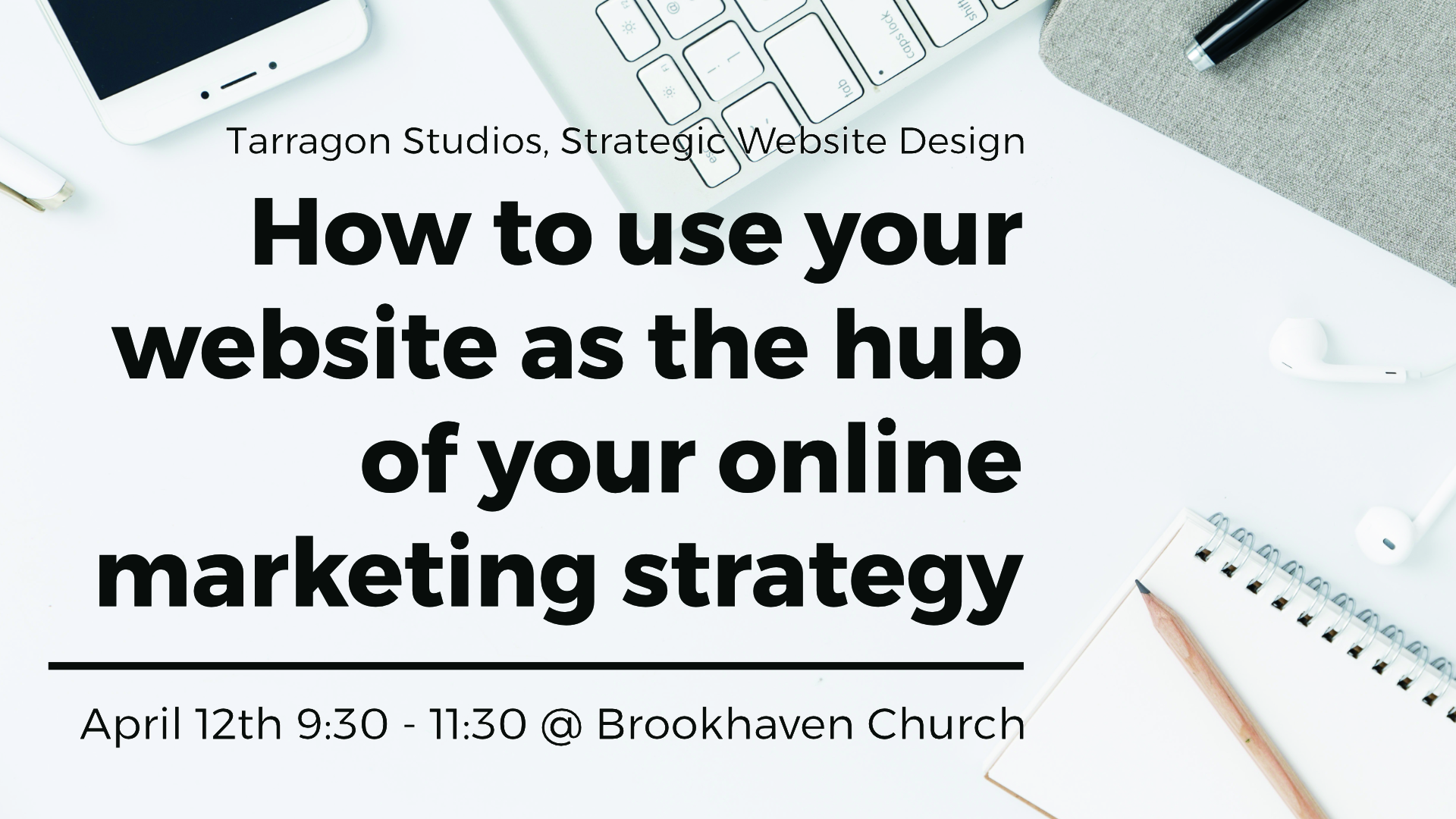 """How to use your website as the hub of your online marketing strategy"" Presented by Samantha McHone, Website Designer At Tarragon Studios, LLC"