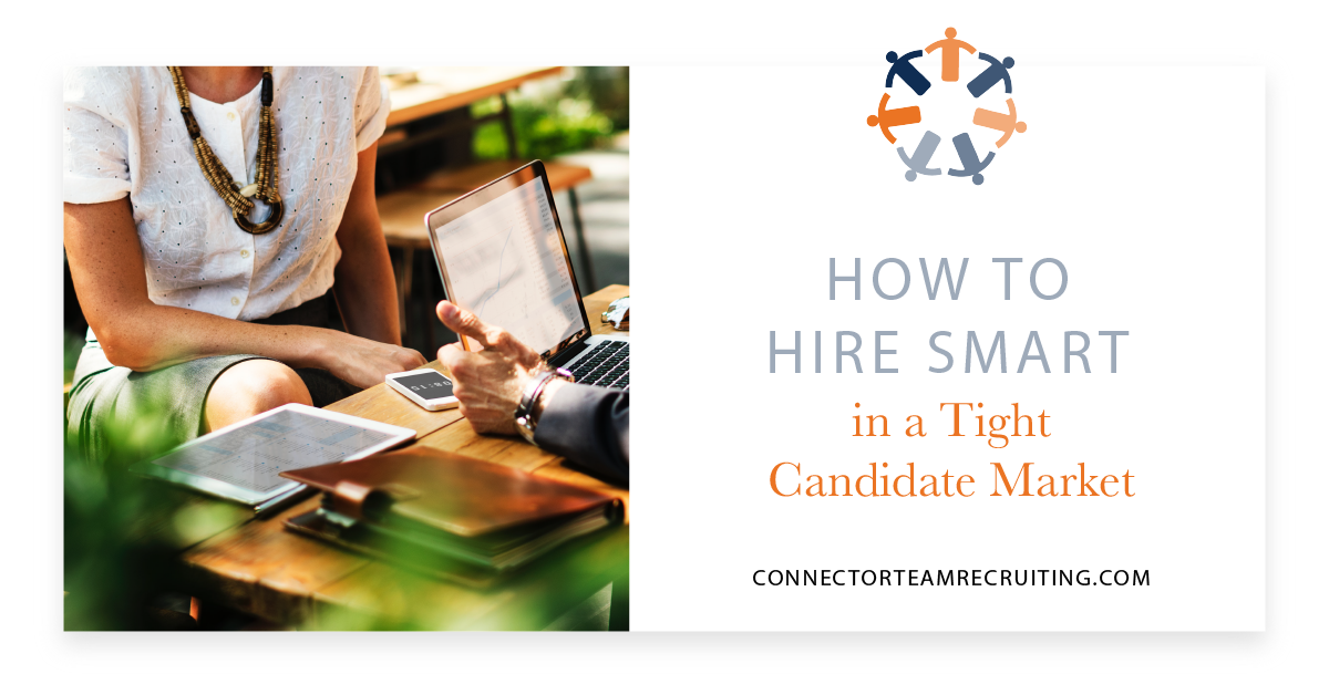 How to Hire Smart in a Tight Candidate Market_Connector Team Recruiting.png