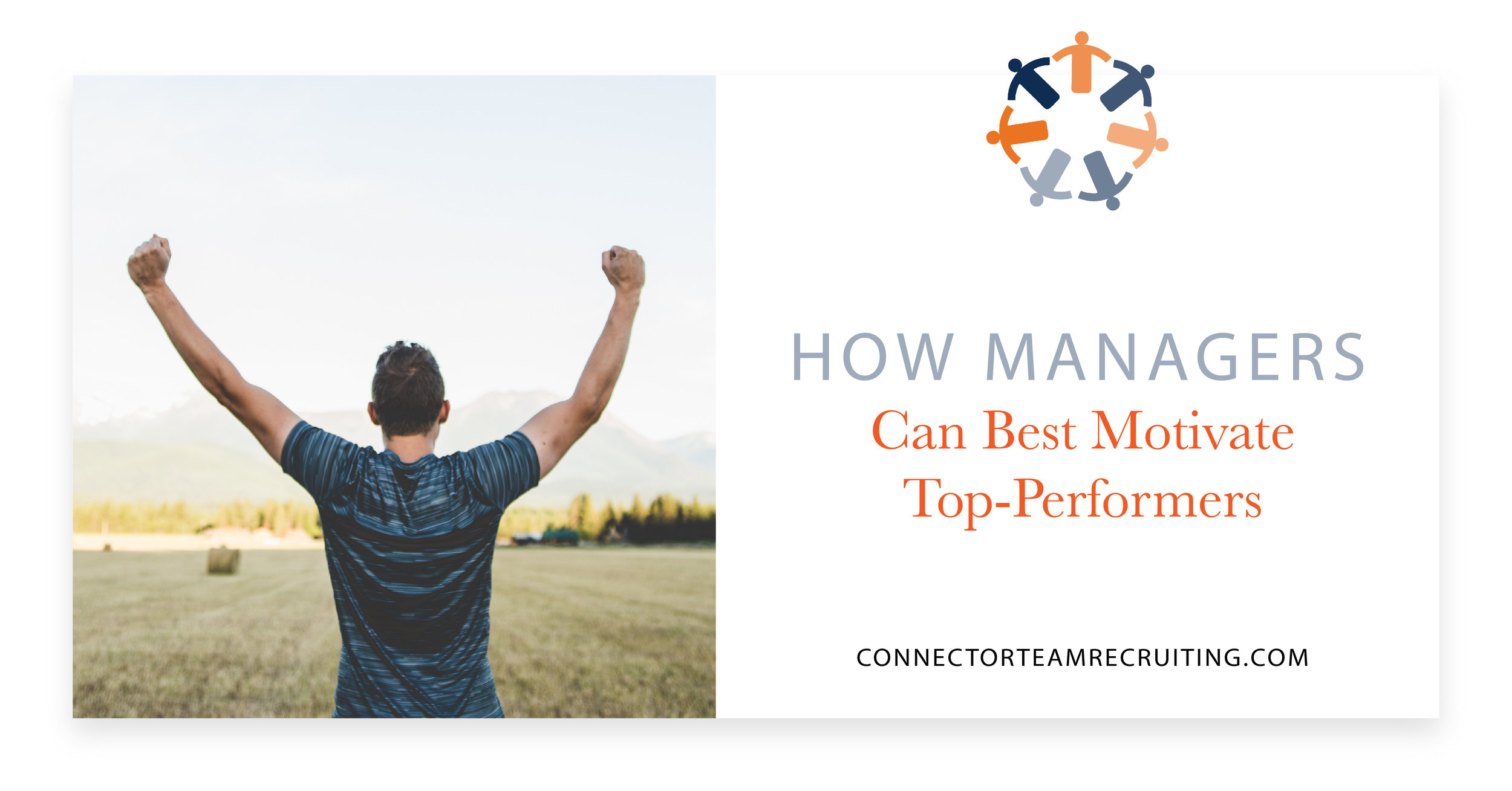 How Managers Can Best Motivate Top-Performers | Connector Team Recruiting.jpg