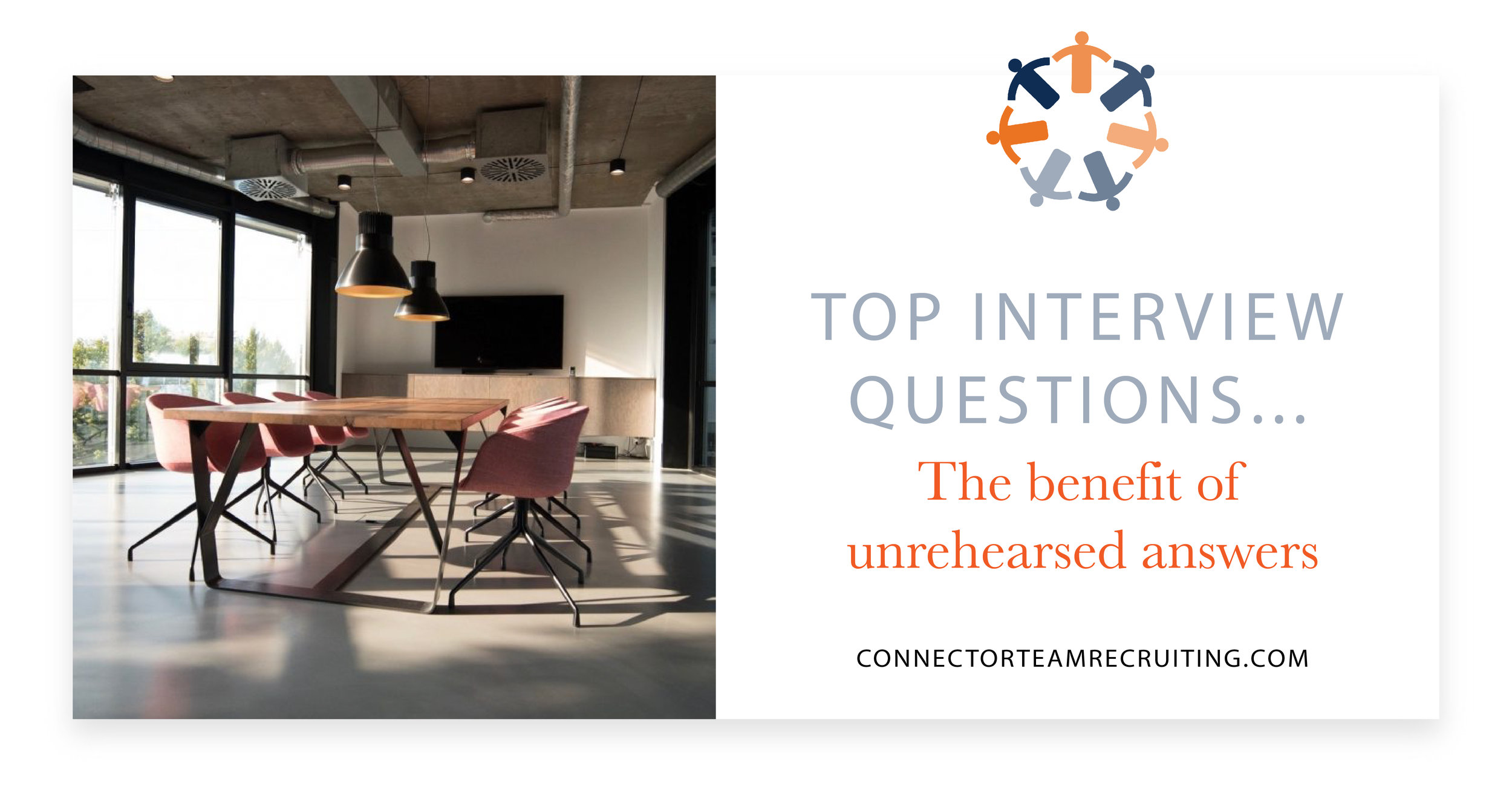 Top Interview Questions…The benefit of unrehearsed answers | Connector Team Recruiting.jpg