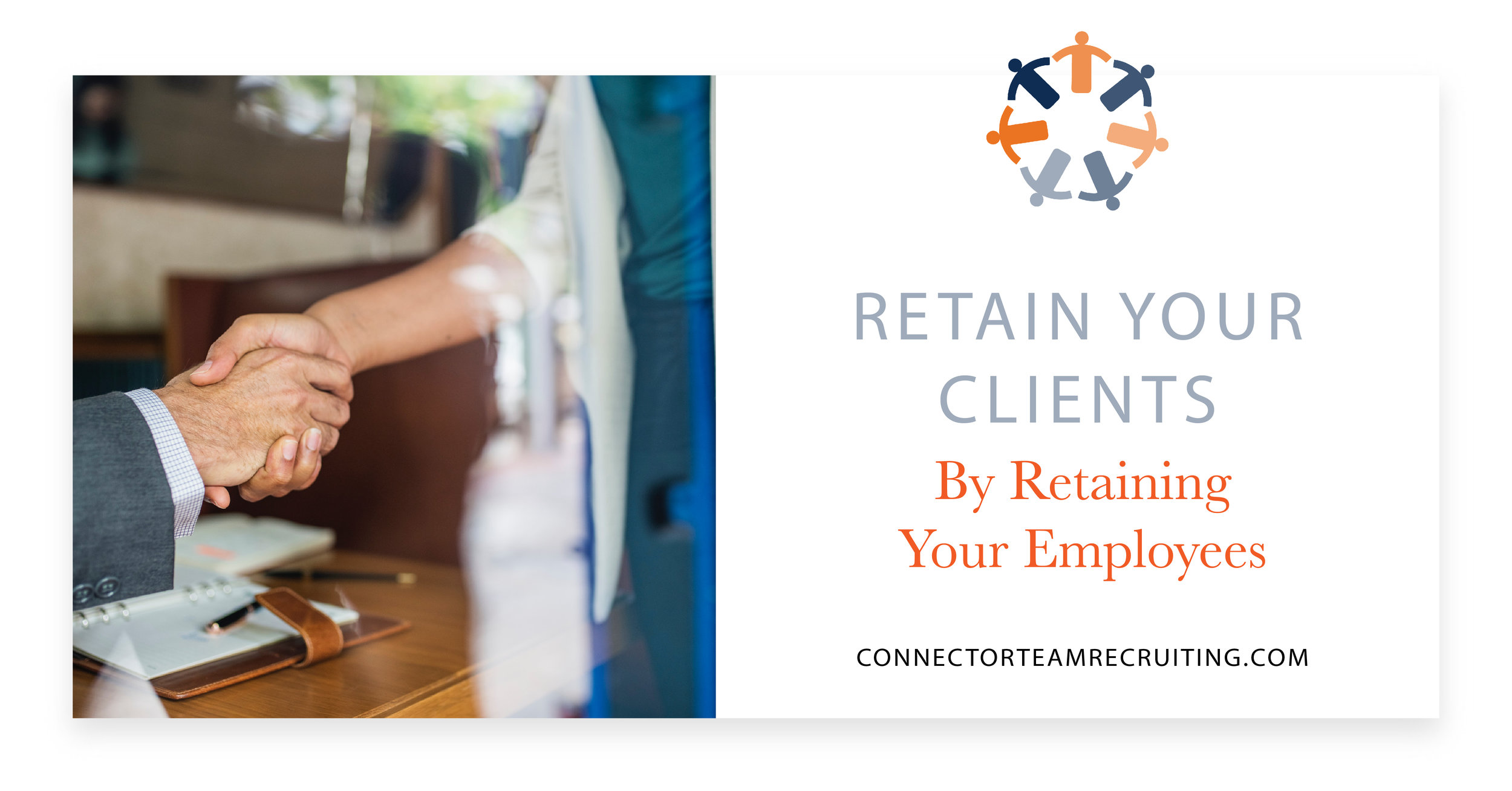 Retain Your Clients By Retaining Your Employees | Connector Team Recruiting.jpg