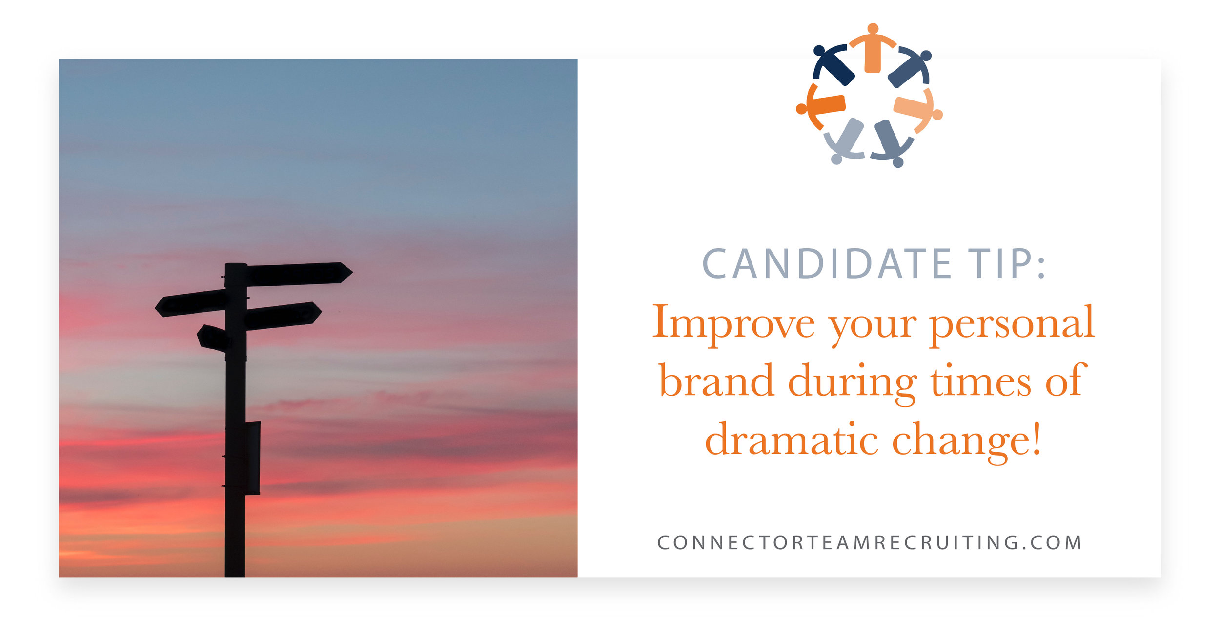 Candidate Tip – Improve your personal brand during times of dramatic change | Connector Team Recruiting.jpg