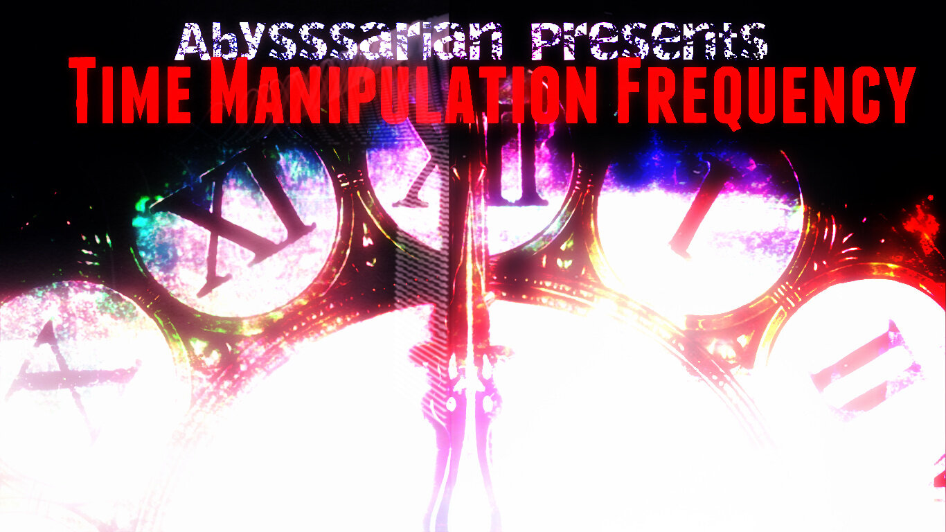 Abysssarian's Time Manipulation Frequency! - Fast forward or slow down time. This multi-faceted time manipulator use your brainwaves to slow or move ahead in time. Similar to that of drugs and being