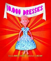 10,000 dressesby Marcus Ewert - In her dreams, Bailey is a young girl. Every night she dreams about magical dresses. Unfortunately, when Bailey wakes up, nobody wants to hear about her beautiful dreams. This is because Bailey is a boy and shouldn't be thinking about dresses at all. Then Bailey meets an older girl who is touched and inspired by Bailey's dreams and courage. Eventually they start making dresses together that represent Bailey's dreams coming to life.