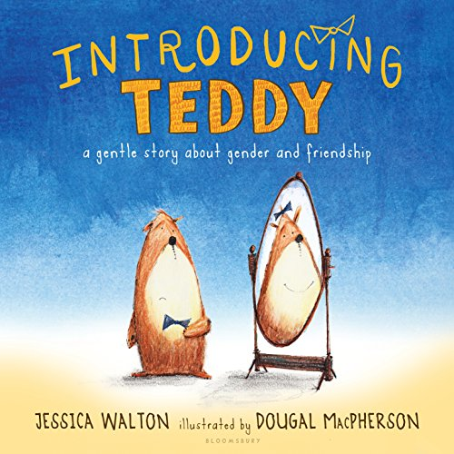 introducing teddyby jessica walton - 'In my heart, I've always known that I'm a girl teddy, not a boy teddy. I wish my name was Tilly.' And Errol says, 'I don't care if you're a girl teddy or a boy teddy! What matters is that you are my friend.'A sweet and gentle story about being true to yourself and being a good friend, Introducing Teddy can also help children understand gender identity.