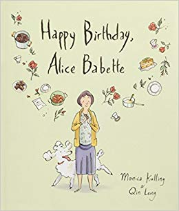 happy birthday, alice babetteby monica kulling - Inspired by the lives of artist Gertrude Stein and Alice B. Toklas, Monica Kulling's warm and whimsical narration is perfectly balanced by Qin Leng's bright and energetic illustrations. This is a sweetly joyful story of love, friendship and creative inspiration.