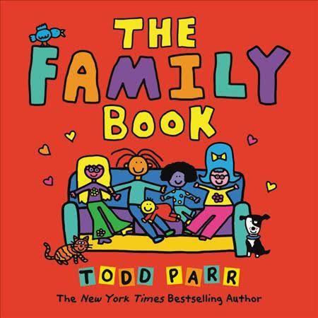The family bookby todd parr - The Family Book celebrates the love we feel for our families and all the different varieties they come in. Whether you have two mothers or two dads, a big family or a small family, a clean family or a messy one, Todd Parr assures readers that no matter what kind of family you have, every family is special in its own unique way.