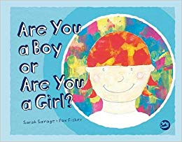 are you a boy or are you a girl?by sarah savage & fox fisher - Tiny loves costumes! Tiny likes to dress up as an animal, or a doctor, or a butterfly. Tiny also prefers not to tell other children whether they are a boy or a girl. Tiny's friends don't mind, but when Tiny starts a new school their new friends can't help asking one question: