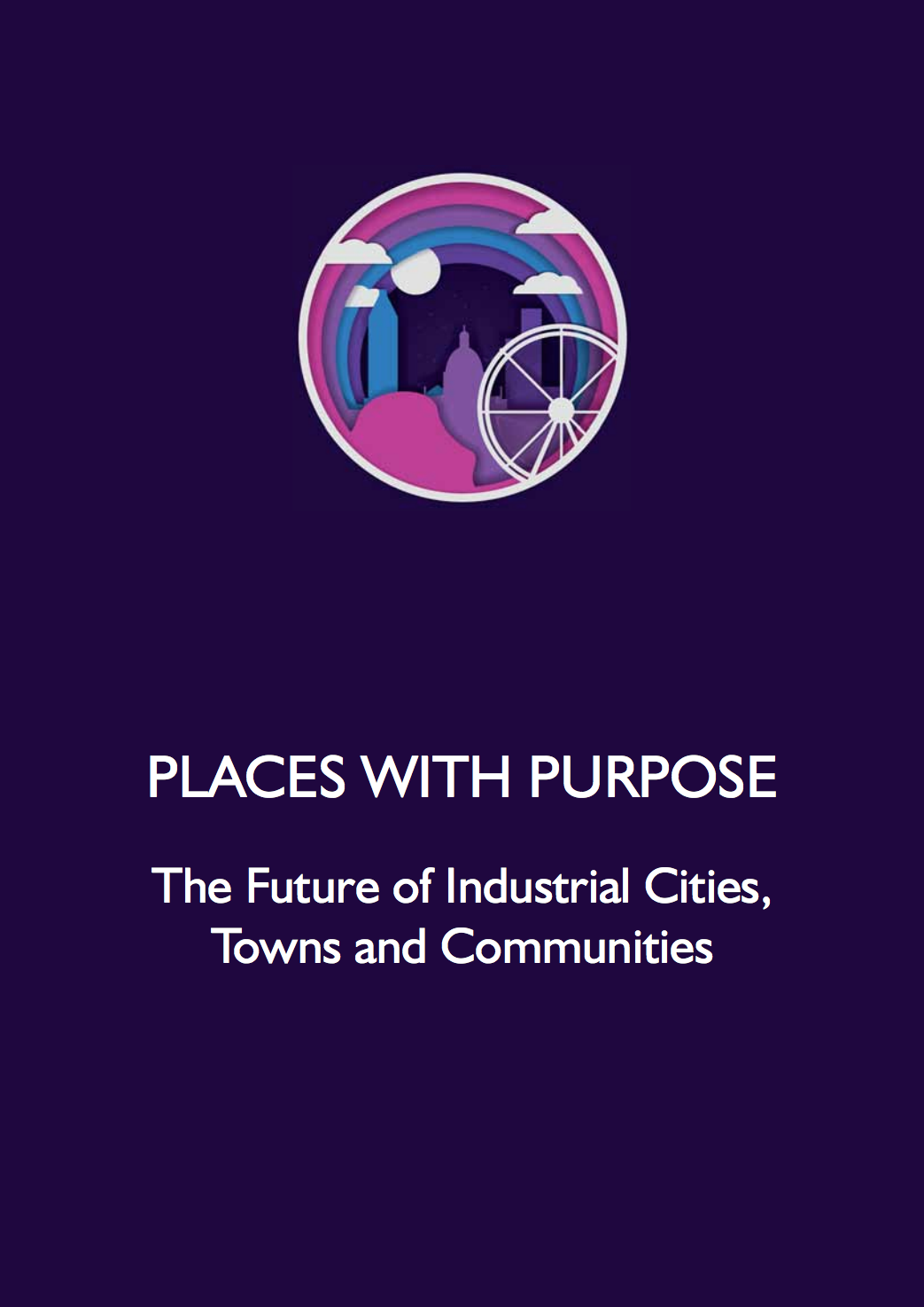 Places With Purpose (in partnership with Centre for Towns, Coalfield Regeneration Trust and Key Cities)